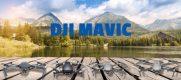 Mavic – Présentation de la gamme de drones ultra portables et pliables par DJI